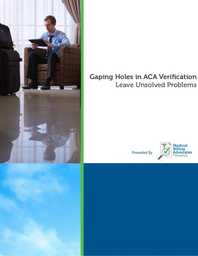 HOLES IN ACA VERIFICATION MBAA © 2014 Page 1 Gaping Holes in ACA Verification Leave Unsolved Problems