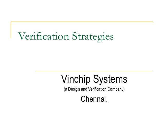 Verification Strategies          Vinchip Systems          (a Design and Verification Company)                   Chennai.
