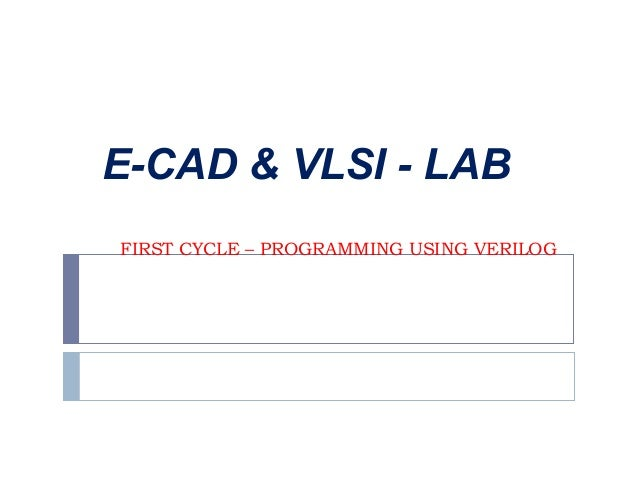 FIRST CYCLE – PROGRAMMING USING VERILOG E-CAD & VLSI - LAB