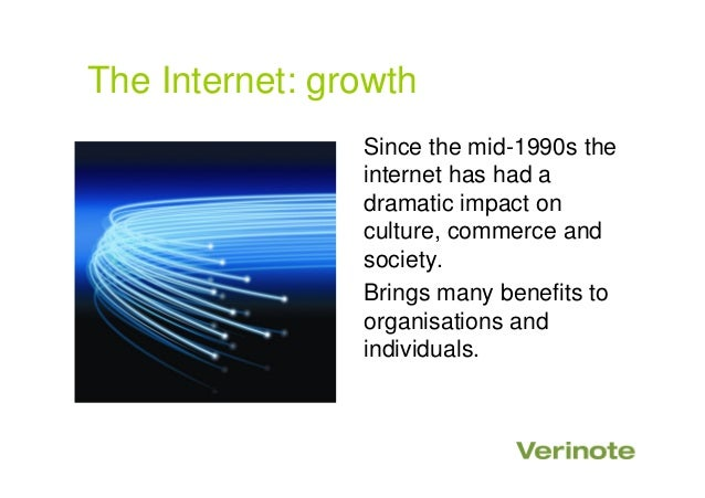 The Internet: growthSince the mid-1990s theinternet has had adramatic impact onculture, commerce andsociety.Brings many be...