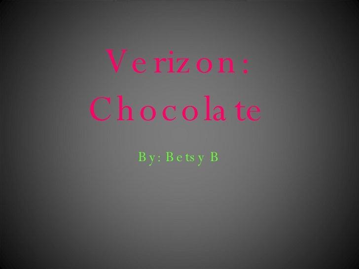 Verizon: Chocolate By: Betsy B