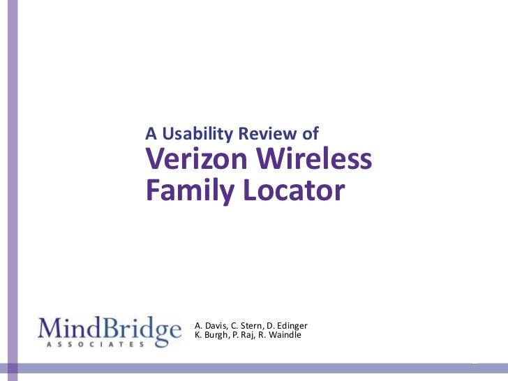 A Usability Review ofVerizon WirelessFamily Locator     A. Davis, C. Stern, D. Edinger     K. Burgh, P. Raj, R. Waindle   ...