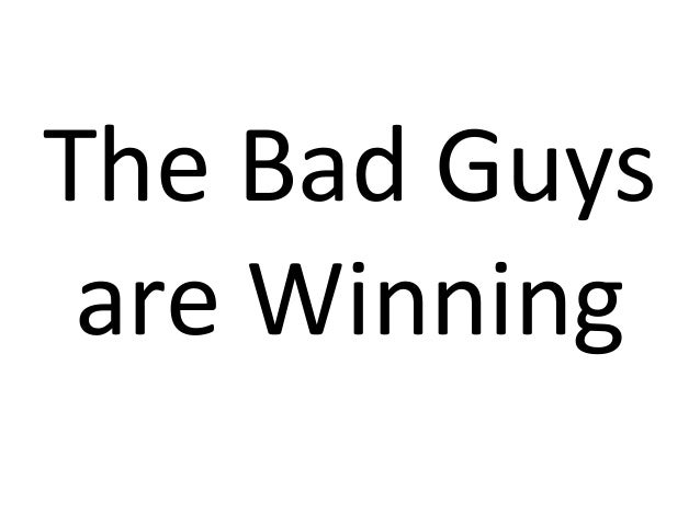 The Bad Guys are Winning