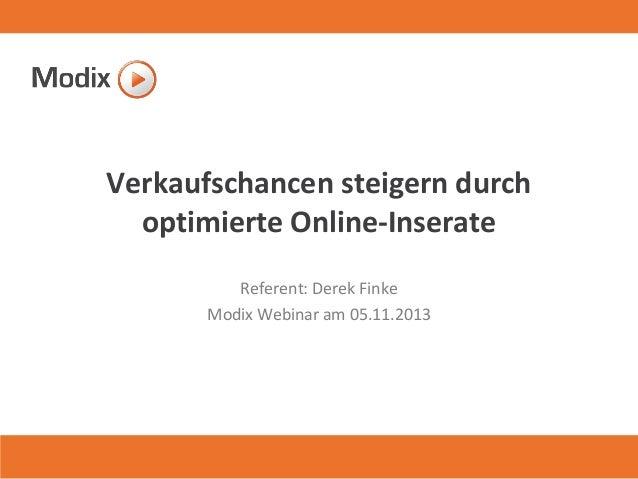 Verkaufschancen steigern durch optimierte Online-Inserate Referent: Derek Finke Modix Webinar am 05.11.2013  1