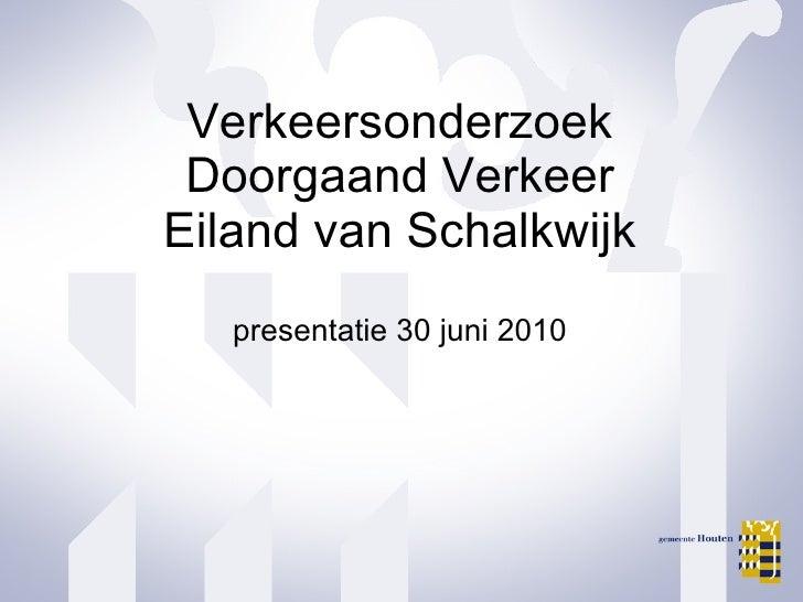 Verkeersonderzoek  Doorgaand Verkeer  Eiland van Schalkwijk presentatie 30 juni 2010