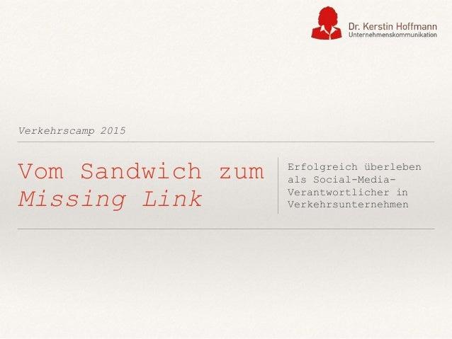 Verkehrscamp 2015 Vom Sandwich zum Missing Link Erfolgreich überleben als Social-Media- Verantwortlicher in Verkehrsuntern...
