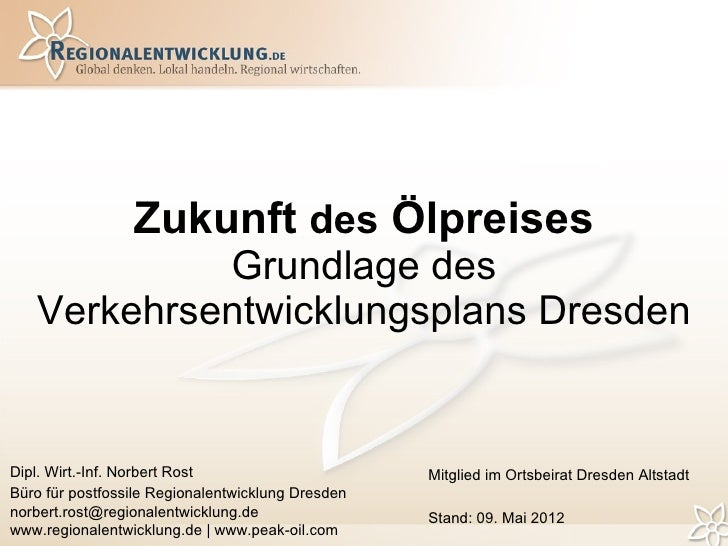 Zukunft des Ölpreises            Grundlage des   Verkehrsentwicklungsplans DresdenDipl. Wirt.-Inf. Norbert Rost           ...