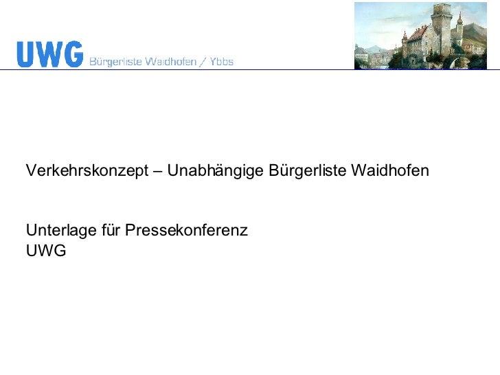 Verkehrskonzept – Unabhängige Bürgerliste Waidhofen Unterlage für Pressekonferenz UWG
