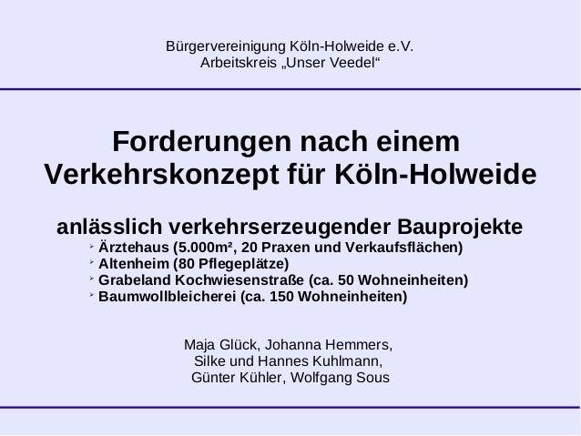 "Bürgervereinigung Köln-Holweide e.V. Arbeitskreis ""Unser Veedel"" Forderungen nach einem Verkehrskonzept für Köln-Holweide ..."