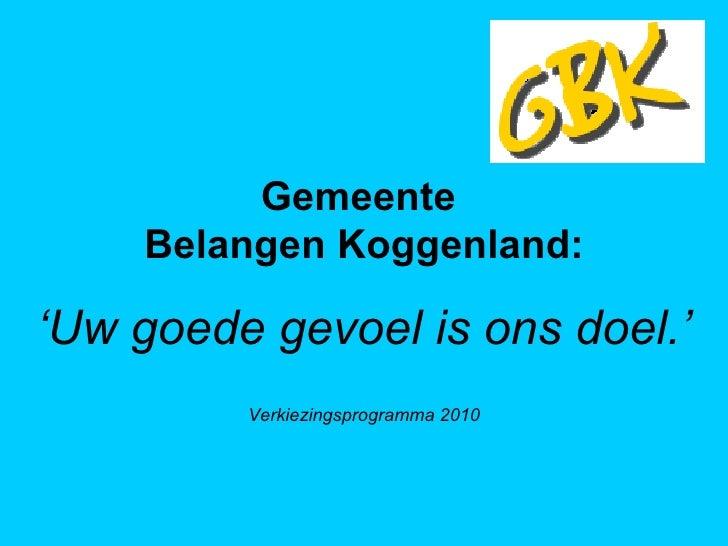 Gemeente  Belangen Koggenland: ' Uw goede gevoel is ons doel.' Verkiezingsprogramma 2010