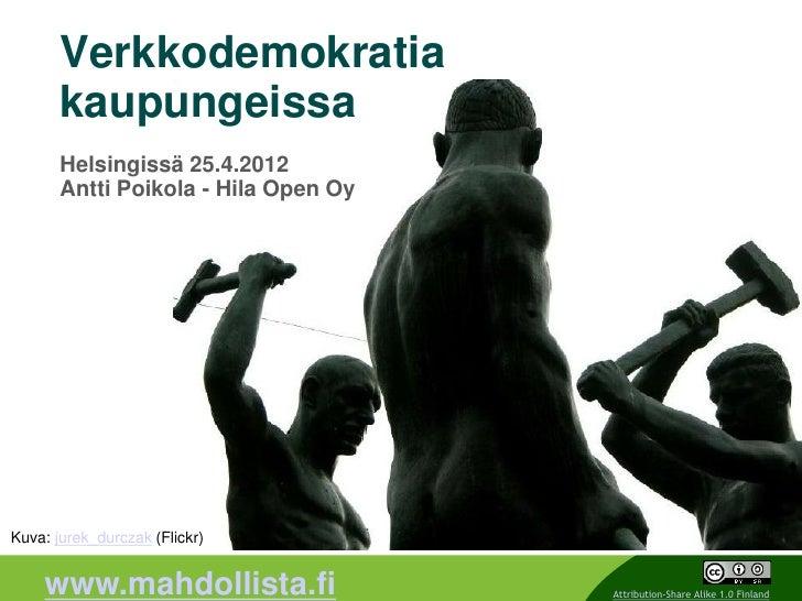 Verkkodemokratia       kaupungeissa       Helsingissä 25.4.2012       Antti Poikola - Hila Open OyKuva: jurek_durczak (Fli...