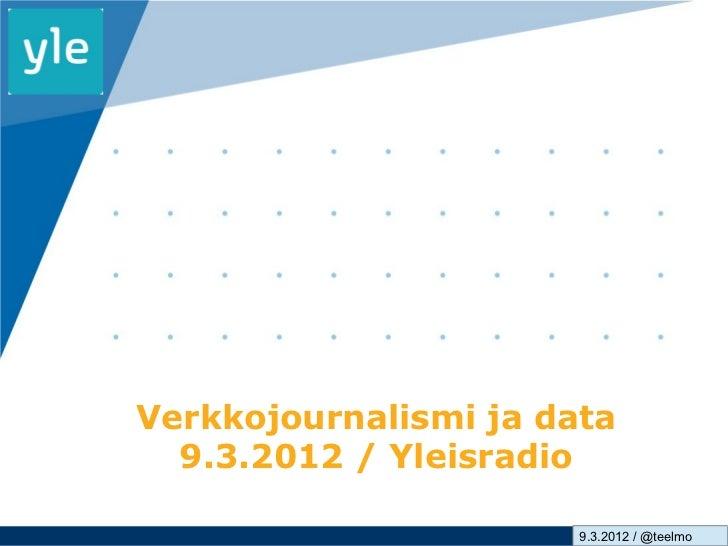 Verkkojournalismi ja data  9.3.2012 / Yleisradio                       9.3.2012 /www.company.com                          ...