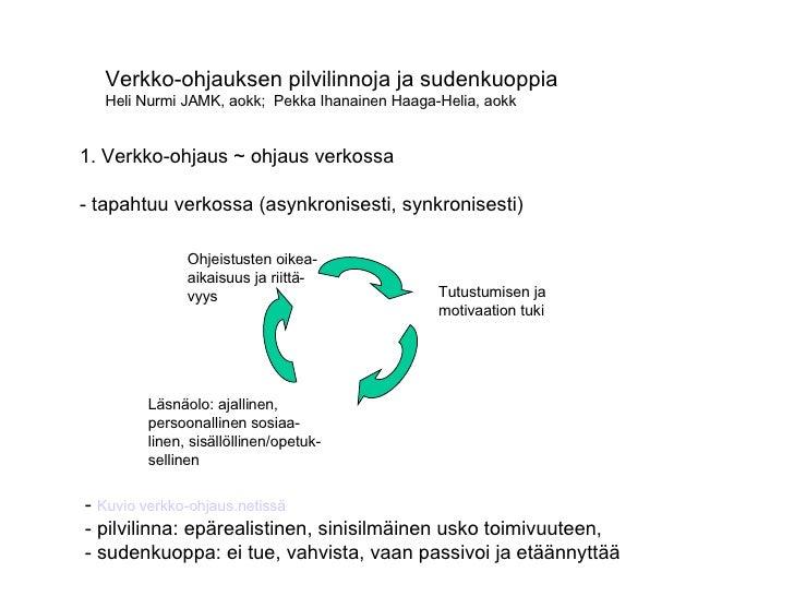 Verkko-ohjauksen pilvilinnoja ja sudenkuoppia Heli Nurmi JAMK, aokk;  Pekka Ihanainen Haaga-Helia, aokk 1. Verkko-ohjaus ~...