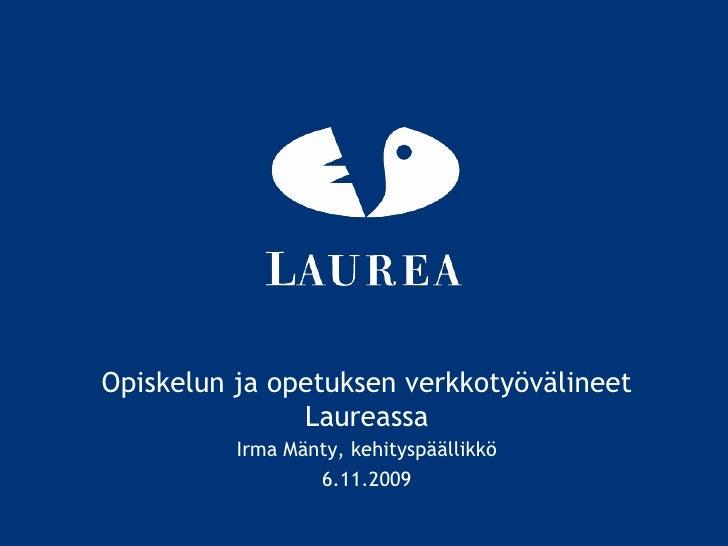 Opiskelun ja opetuksen verkkotyövälineet Laureassa<br />Irma Mänty, kehityspäällikkö<br />6.11.2009<br />