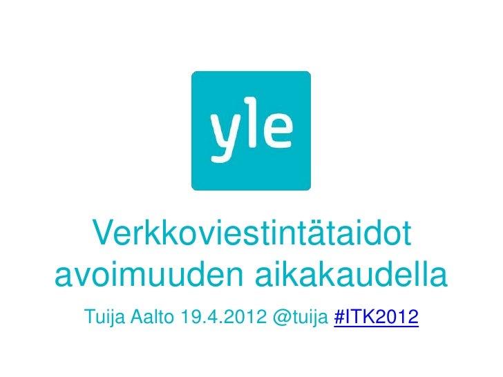 Verkkoviestintätaidotavoimuuden aikakaudella Tuija Aalto 19.4.2012 @tuija #ITK2012