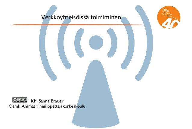 Verkkoyhteisöissä  toimiminen KM Sanna Brauer Oamk,Ammatillinen opettajakorkeakoulu