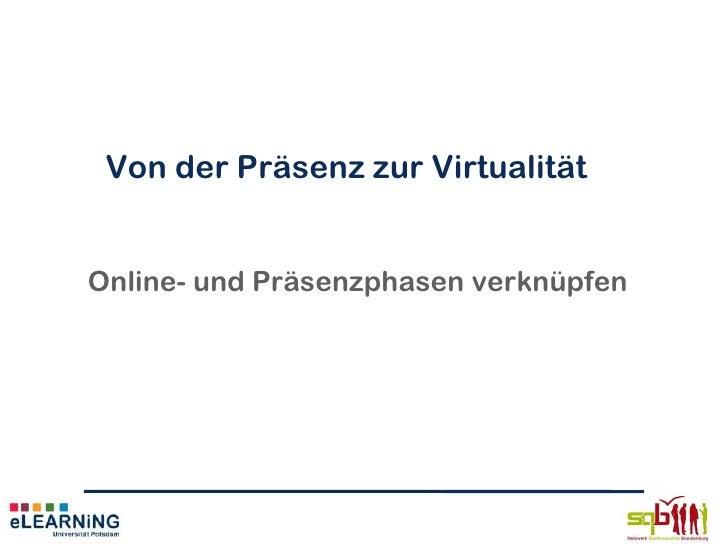 Von der Präsenz zur VirtualitätOnline- und Präsenzphasen verknüpfen