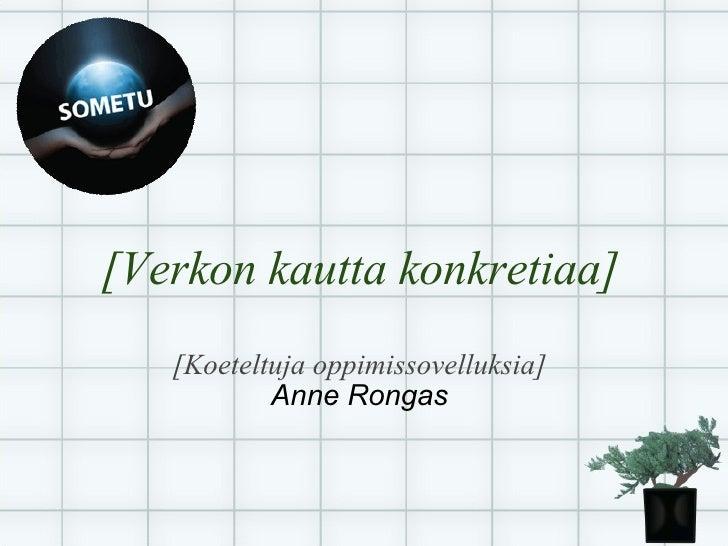 [Verkon kautta konkretiaa]    [Koeteltuja oppimissovelluksia]            Anne Rongas