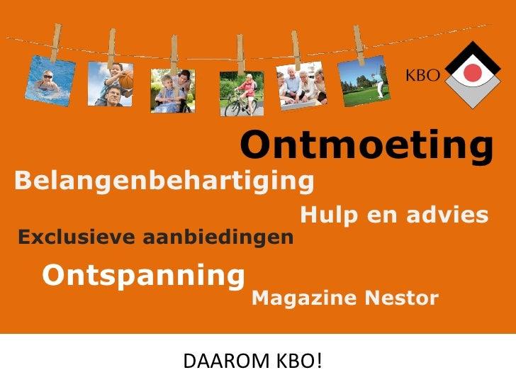Ontmoeting   Belangenbehartiging   Hulp en advies   Exclusieve aanbiedingen   Ontspanning   Magazine Nestor   DAAROM KBO!