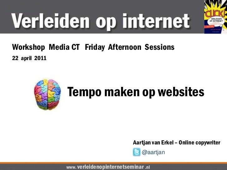 Workshop  Media CT   Friday  Afternoon  Sessions<br />22  april  2011<br />Tempo maken op websites<br />Aartjan van Erkel ...