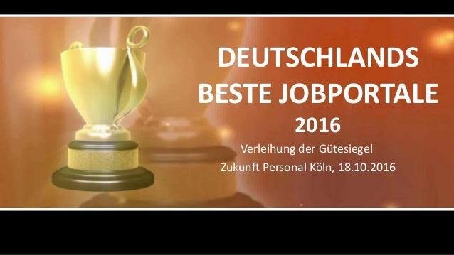 DEUTSCHLANDS BESTE JOBPORTALE 2016 Verleihung der Gütesiegel Zukunft Personal Köln, 18.10.2016