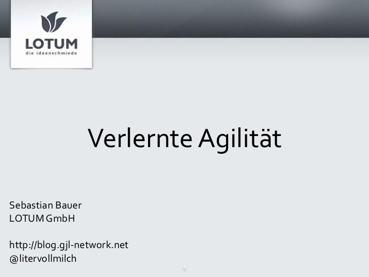 VerlernteAgilitätSebastianBauerLOTUMGmbHhttp://blog.gjl‐network.net@litervollmilch                              1