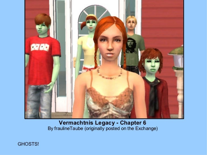 Vermachtnis Legacy - Chapter 6 By fraulineTaube (originally posted on the Exchange) GHOSTS!
