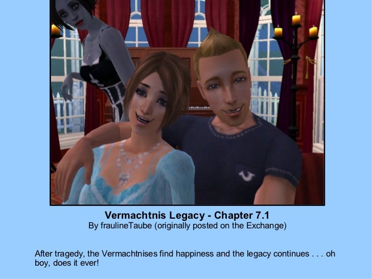 Vermachtnis Legacy - Chapter 7.1 By fraulineTaube (originally posted on the Exchange) After tragedy, the Vermachtnises fin...