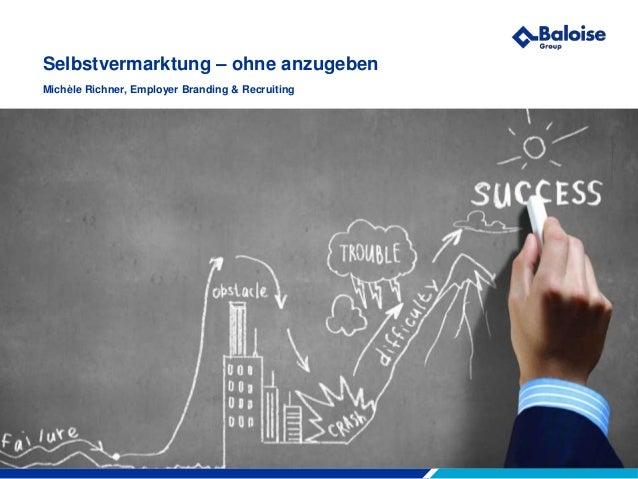 Selbstvermarktung – ohne anzugeben  Michèle Richner, Employer Branding & Recruiting  Wir machen Sie sicherer.