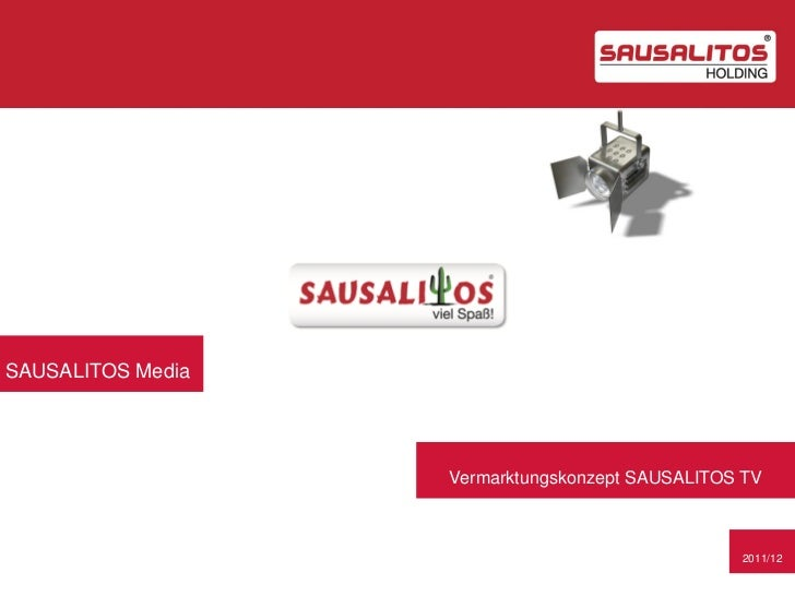 SAUSALITOS Media                   Vermarktungskonzept SAUSALITOS TV                                                 2011/12