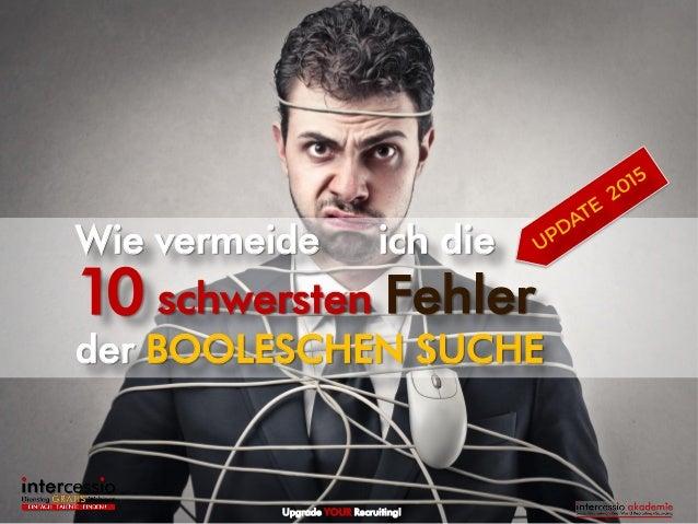 Wie vermeide ich die schwersten Fehler der BOOLESCHEN SUCHE 10 Upgrade YOUR Recruiting!