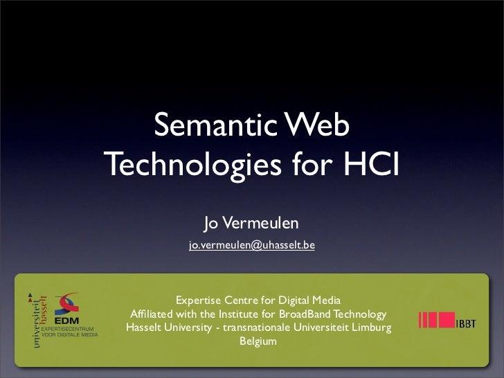 Semantic Web Technologies for HCI                  Jo Vermeulen               jo.vermeulen@uhasselt.be               Exper...