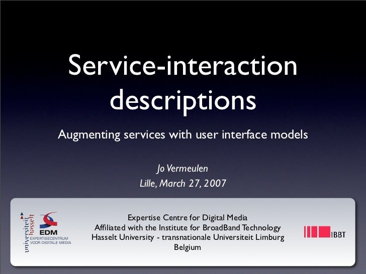 Service-interaction     descriptions Augmenting services with user interface models                            Jo Vermeule...