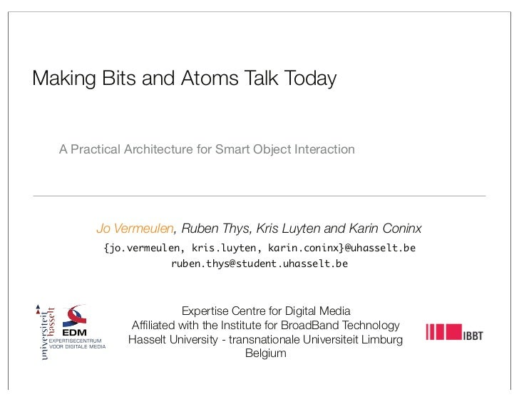 Making Bits and Atoms Talk Today     A Practical Architecture for Smart Object Interaction             Jo Vermeulen, Ruben...