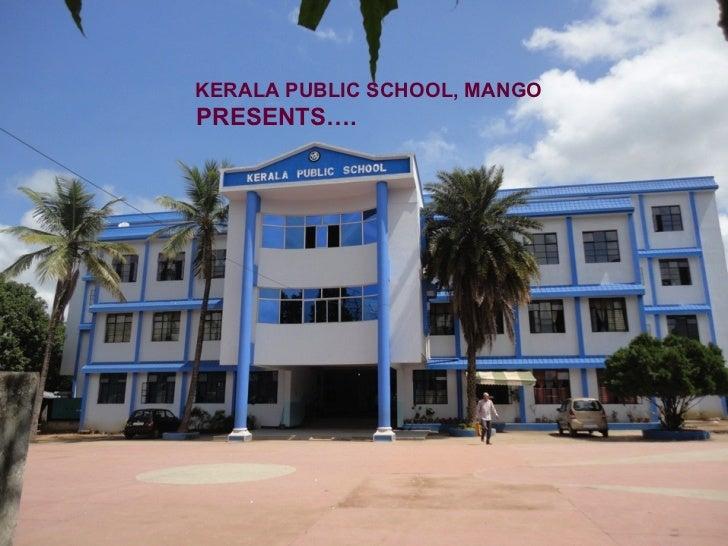 KERALA PUBLIC SCHOOL, MANGOPRESENTS….