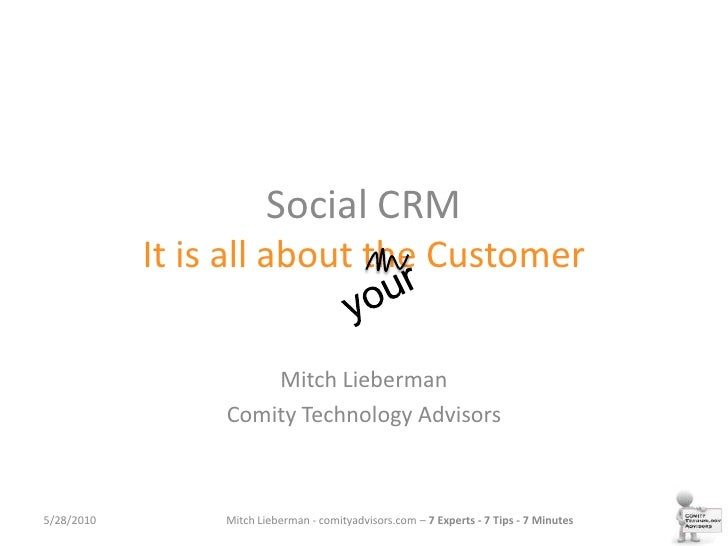 Social CRM It is all about the Customer<br />your<br />Mitch Lieberman<br />Comity Technology Advisors<br />