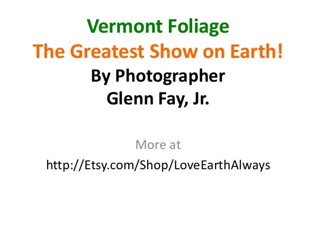Vermont Foliage The Greatest Show on Earth! By Photographer Glenn Fay, Jr. More at http://Etsy.com/Shop/LoveEarthAlways