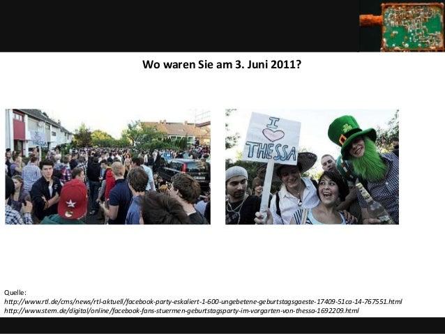 Wo waren Sie am 3. Juni 2011?Quelle:http://www.rtl.de/cms/news/rtl-aktuell/facebook-party-eskaliert-1-600-ungebetene-gebur...