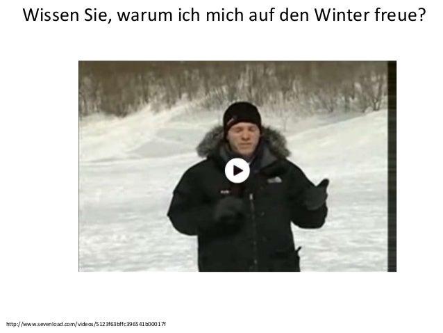 Wissen Sie, warum ich mich auf den Winter freue?http://www.sevenload.com/videos/5123f63bffc396541b00017f