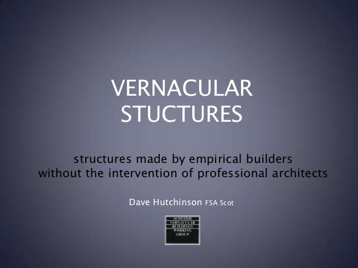 VERNACULAR STUCTURES<br />structures made by empirical builders<br />without the intervention of professional architects<b...