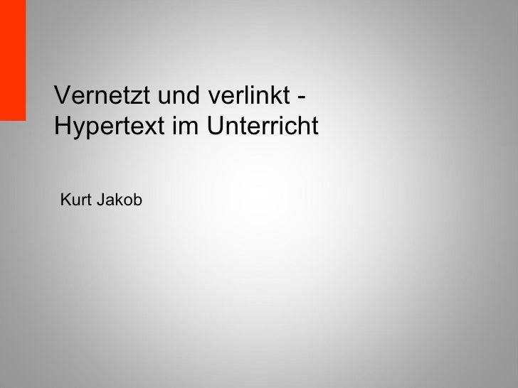 Vernetzt und verlinkt - Hypertext im Unterricht Kurt Jakob