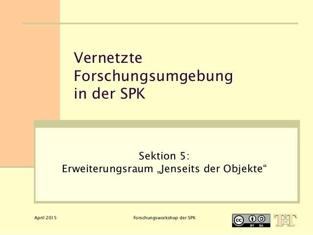 "April 2015 Forschungsworkshop der SPK Vernetzte Forschungsumgebung in der SPK Sektion 5: Erweiterungsraum ""Jenseits der Ob..."