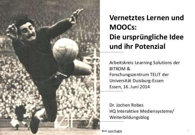1 www.hq.de Dr. Jochen Robes HQ Interaktive Mediensysteme/ Weiterbildungsblog Vernetztes Lernen und MOOCs: Die ursprünglic...