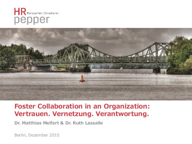 Foster Collaboration in an Organization:  Vertrauen. Vernetzung. Verantwortung. Dr. Matthias Meifert & Dr. Rut...
