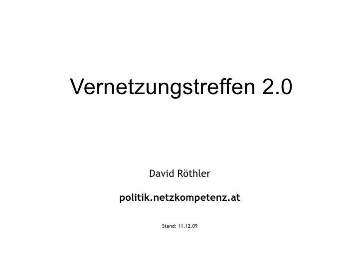 Vernetzungstreffen 2.0 David Röthler politik.netzkompetenz.at Stand:  08.06.09