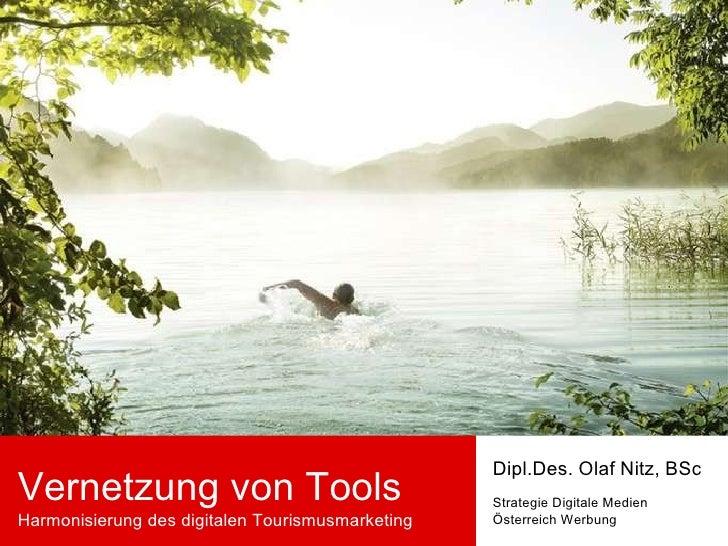 Vernetzung von Tools Harmonisierung des digitalen Tourismusmarketing Dipl.Des. Olaf Nitz, BSc Strategie Digitale Medien Ös...