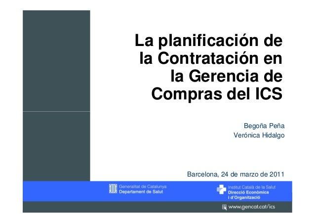 La planificación dela Contratación en    la Gerencia de  Compras del ICS                       Begoña Peña                ...