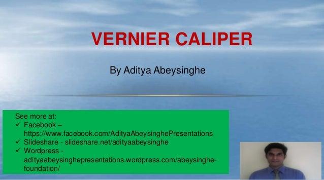 VERNIER CALIPER By Aditya Abeysinghe See more at:  Facebook – https://www.facebook.com/AdityaAbeysinghePresentations  Sl...