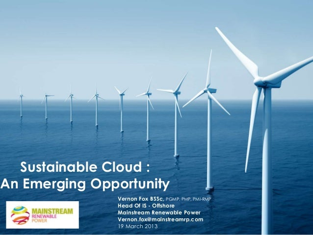 Sustainable Cloud :An Emerging Opportunity               Vernon Fox BSSc, PGMP, PMP, PMI-RMP               Head Of IS - Of...