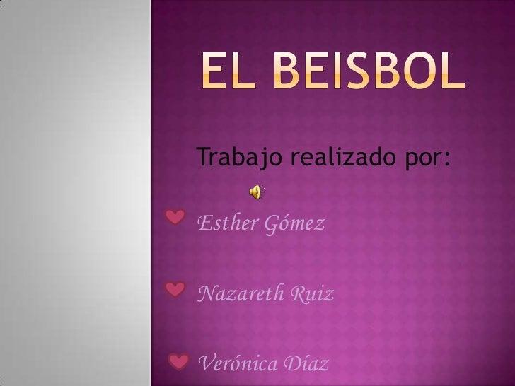 El beisbol<br />Trabajo realizado por:<br />Esther Gómez <br />Nazareth Ruiz <br />Verónica Díaz<br />